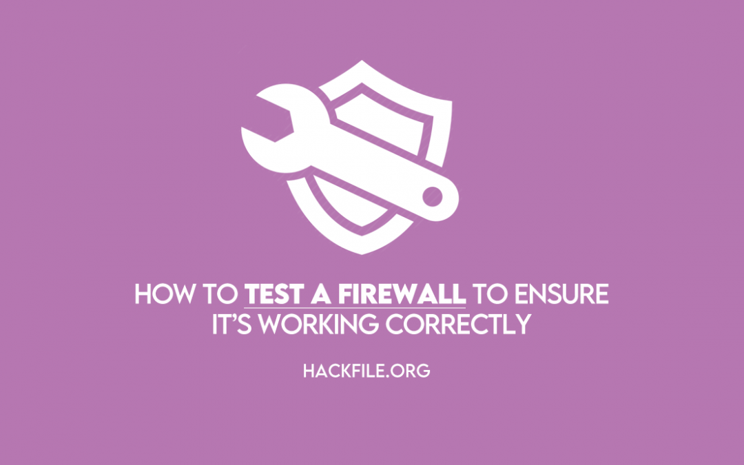 How to test a firewall to ensure it's working correctly